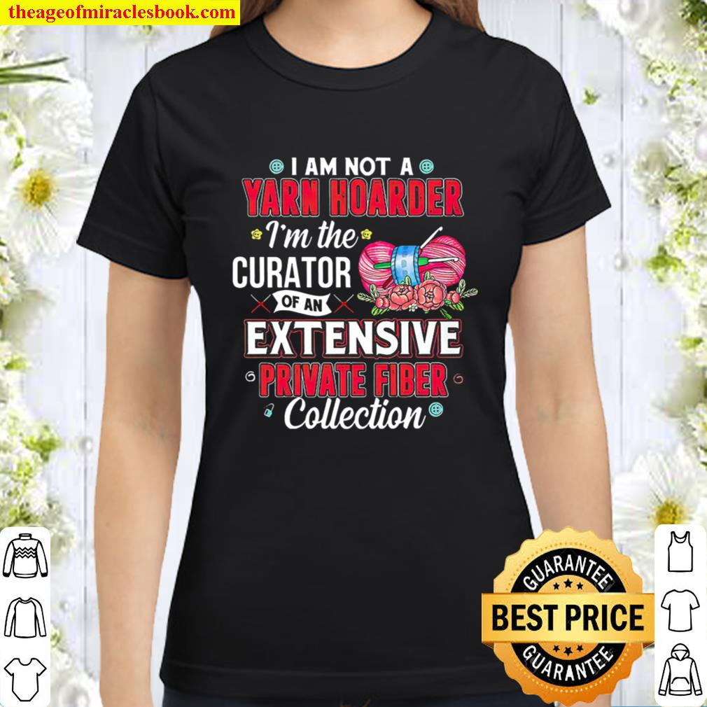I Am Not A Yarn Hoarder I_m The Curator Of An Extensive Private Fiber Classic Women T-Shirt