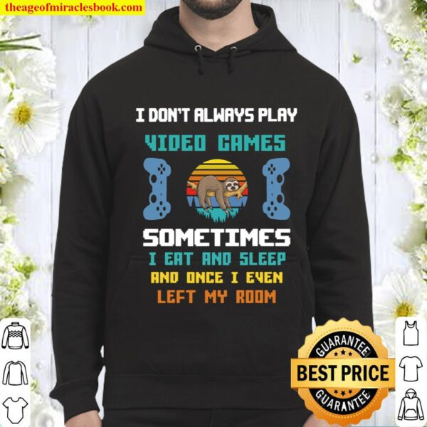 I Don_t Always Play Video Games Funny Sloth Hoodie