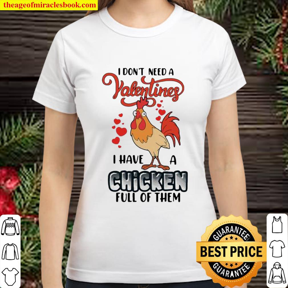 I Don't Need A Valentine I Have A Chicken Full Of Them Classic Women T-Shirt