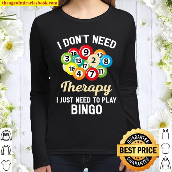 I Don't Need Therapy I Just Need To Play Bingo Women Long Sleeved