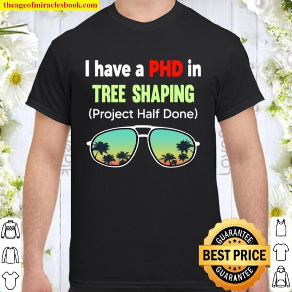 I Have A Phd In Tree Shaping Project Half Done Sunglasses Shirt