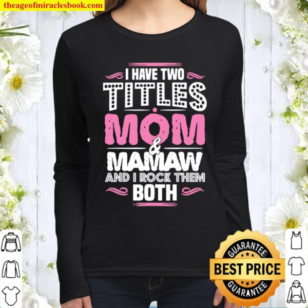 I Have Two Titles Mom And Mamaw – Moms Mamaw Women Long Sleeved