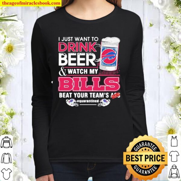 I Just Want To Drink Beer Watch My Bills Beat Your Team's Ass Women Long Sleeved