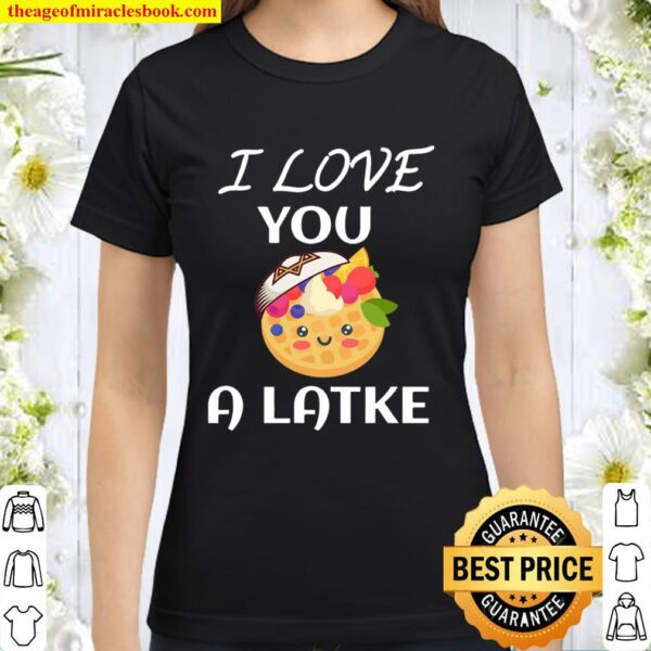 I Love You A Latke Saying Gift For Jew Classic Women T-Shirt