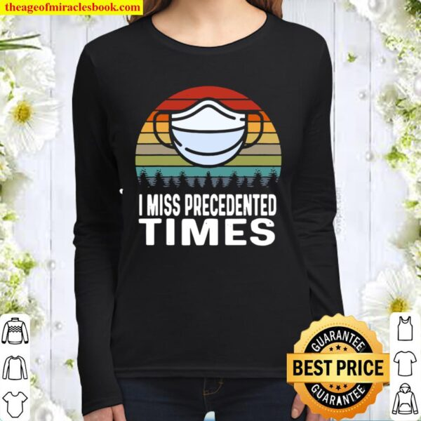 I Miss Precedented Times Mask Covid 19 Vintage Women Long Sleeved