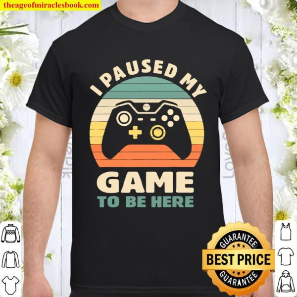 I Paused My Game To Be Here Gamer Vintage Shirt