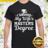 I Survived My Wife's Master's Degree Graduation Husband Shirt