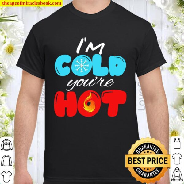 I_m Cold You_re Hot Let_s Cuddle! Unisex Shirt