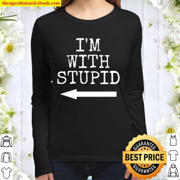 I_m Stupid I_m with Stupid - Funny Couples Gift T-Shirt Gift Women Long Sleeved