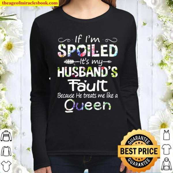 If I'm Spoiled It's My Husband's Fault Because He Treats Me Like A Que Women Long Sleeved