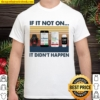 If It Not On It Didn't Happen Smartphone Smartwatch Vintage Shirt