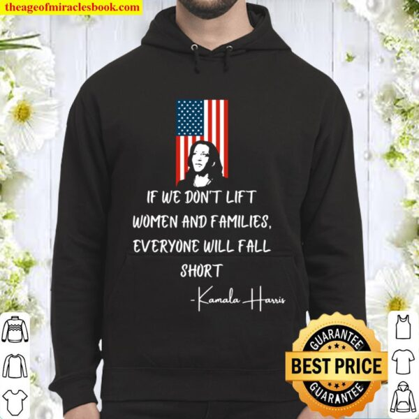 If We Don't Lift Women And Families Everyone Will Fall Madam Vp Harris Hoodie