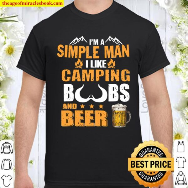 I'm A Simple Man I Like Camping Boobs And Beer Shirt