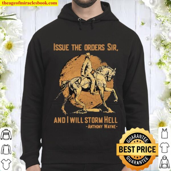 Issue The Orders Sir And I Will Storm Hell Anthony Wayne Horse Hoodie