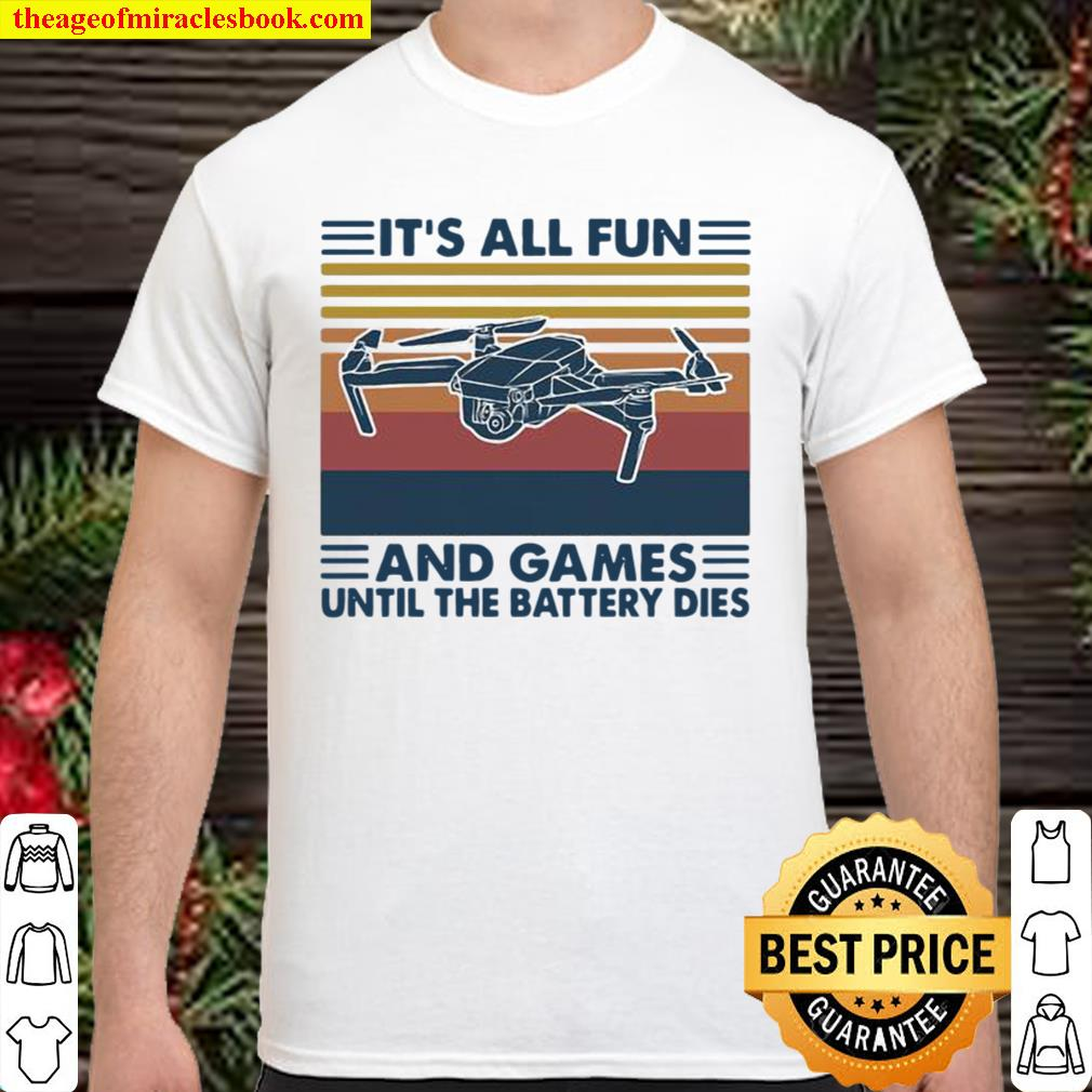 It's All Fun And Games Until The Battery Dies Flycam Vintage Shirt