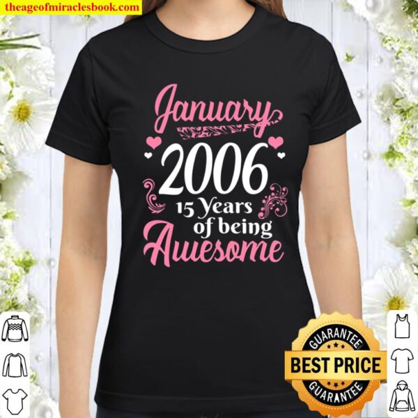 January Girls 2006 Gift 15 Years Old Awesome Since 2006 Classic Women T-Shirt