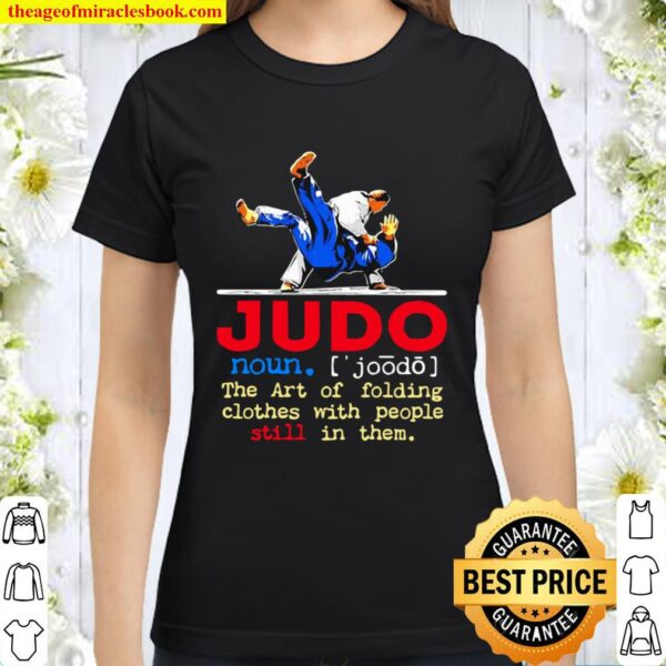 Judo The Art Of Folding Clothes With People Still In Them Classic Women T-Shirt