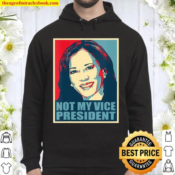 Kamala Harris Not My Vice President Voted Hoodie