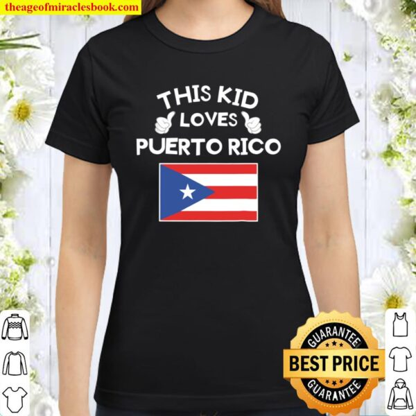 Kids This Kid Loves Puerto Rico Flag Tshirt For Puerto Rican Kids Classic Women T-Shirt