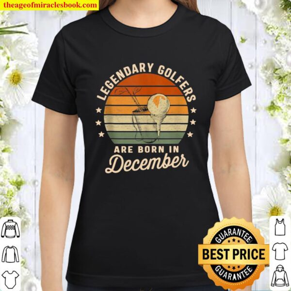 Legendary Golfers Are Born In December Birthday Golf Vintage Classic Women T-Shirt