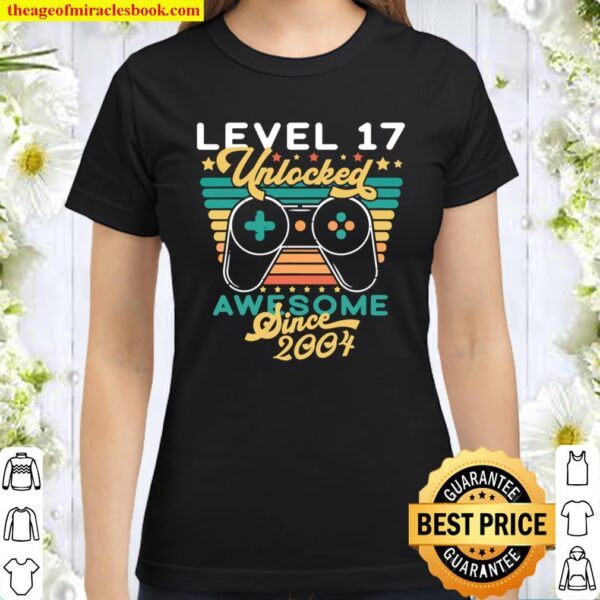 Level 17 Unlocked Birthday 17 Years Old Awesome Since 2004 M Classic Women T-Shirt