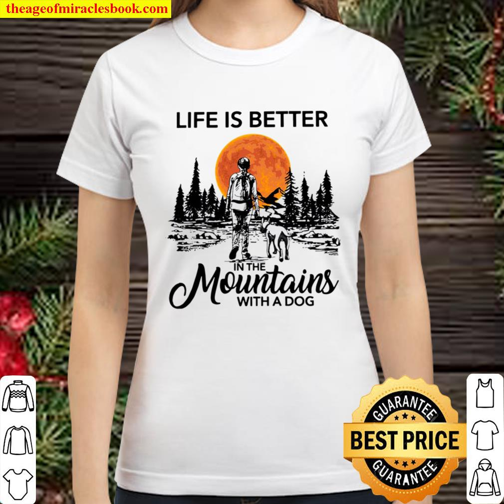 Life Is Better In The Mountains With A Dog Classic Women T-Shirt