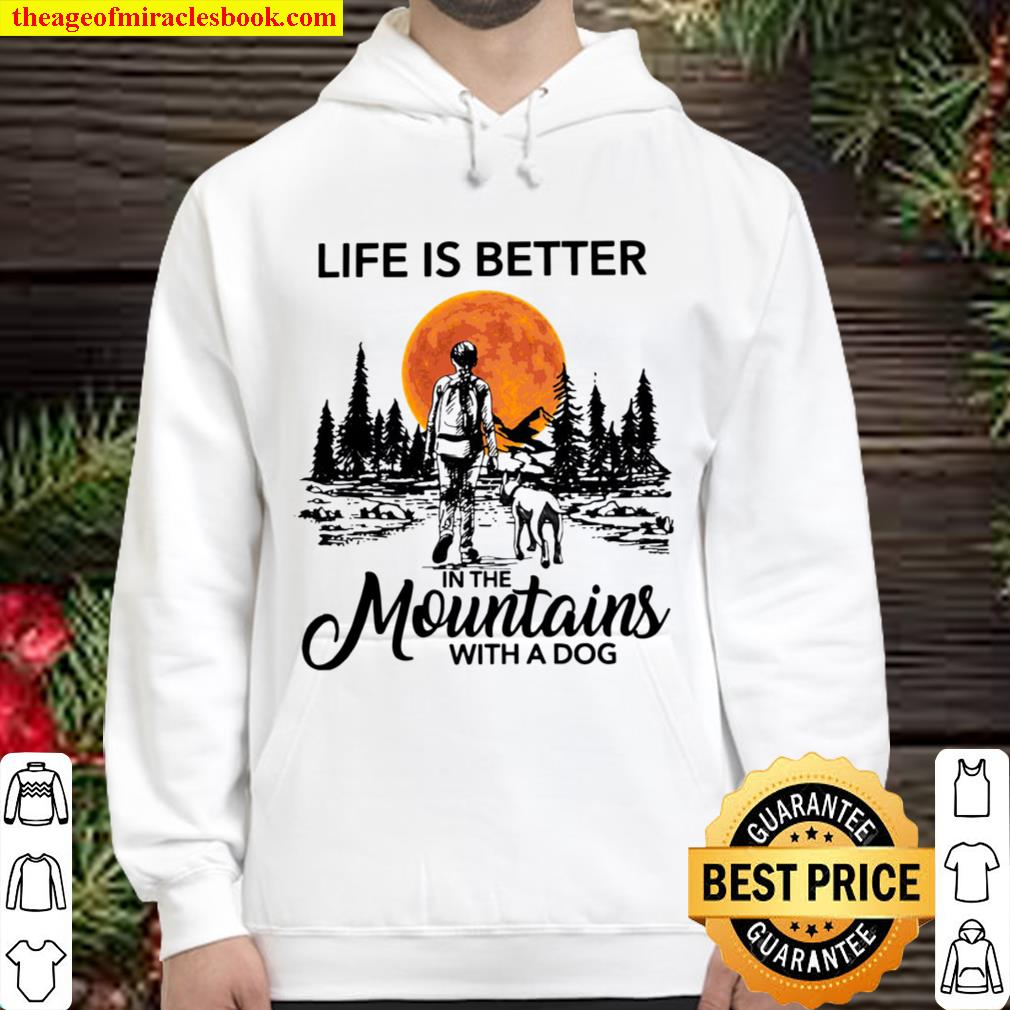Life Is Better In The Mountains With A Dog Hoodie