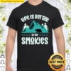 Life Is Better In The Smokies Great Smoky Mountains Bear Shirt
