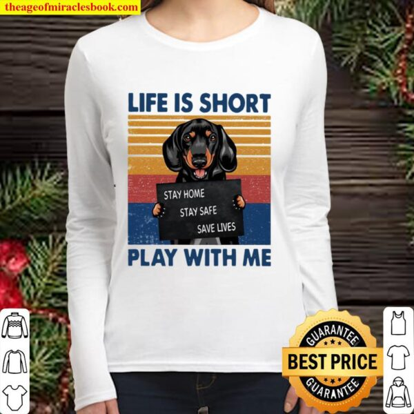 Life Is Short Play With Me Stay Home Save Live Dog Vintage Women Long Sleeved