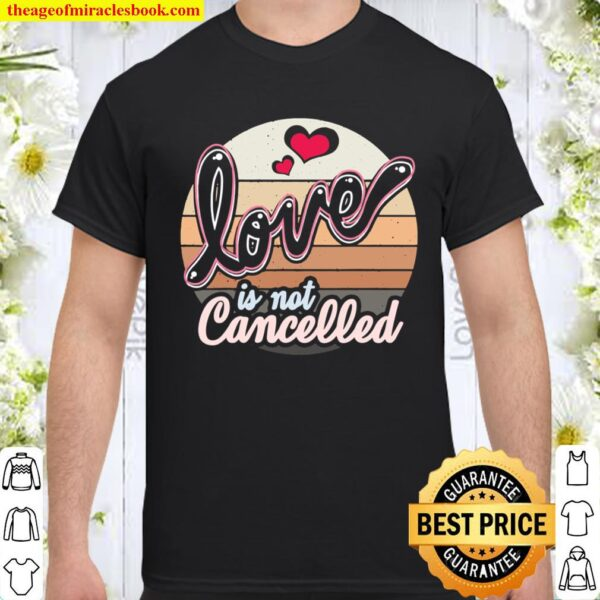 Love Is Not Cancelled Fiancee Engaged Shirt