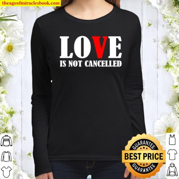 Love Is Not Cancelled Women Long Sleeved