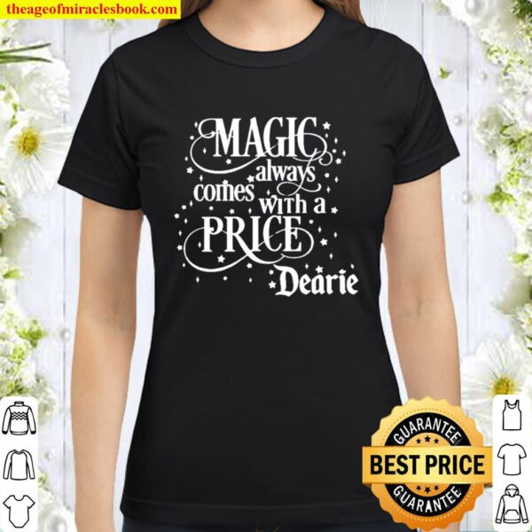 Magic Always Comes With A Price Dearie Classic Women T-Shirt
