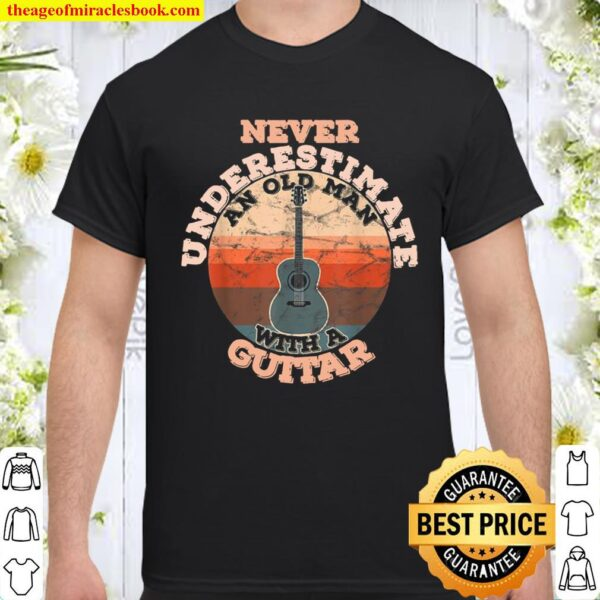 Mens Never Underestimate An Old Man With A Guitar Shirt