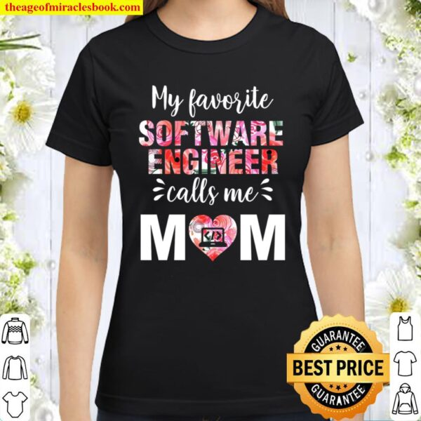 My Favorite Software Engineer Calls Me Mom T-Shirt Gift, Mom_s Birthda Classic Women T-Shirt