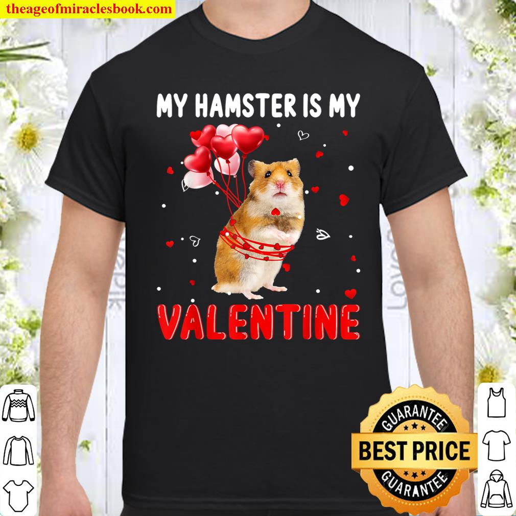 My Hamster Is My Valentine Apparel Animals Lover Gifts Shirt