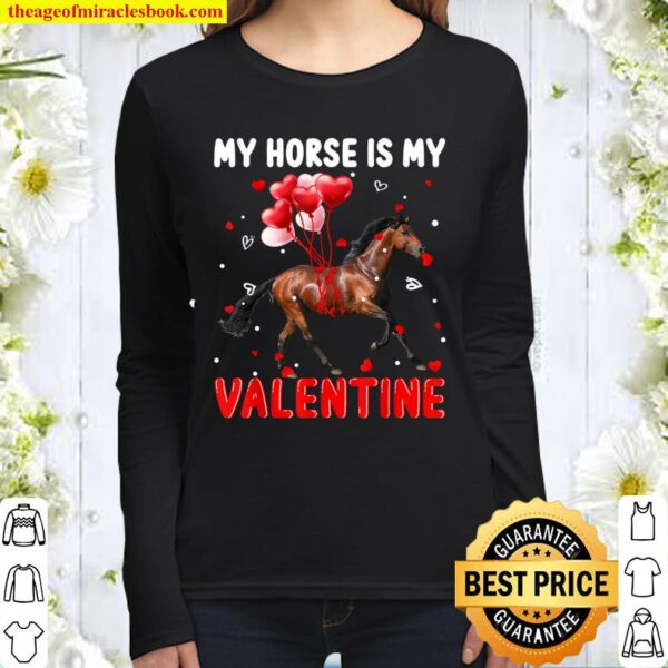 My Horse Is My Valentine Apparel Animals Lover Gifts Women Long Sleeved