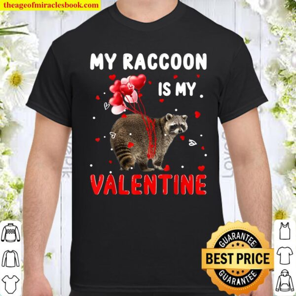 My Raccoon Is My Valentine Apparel Animals Lover Gifts Shirt