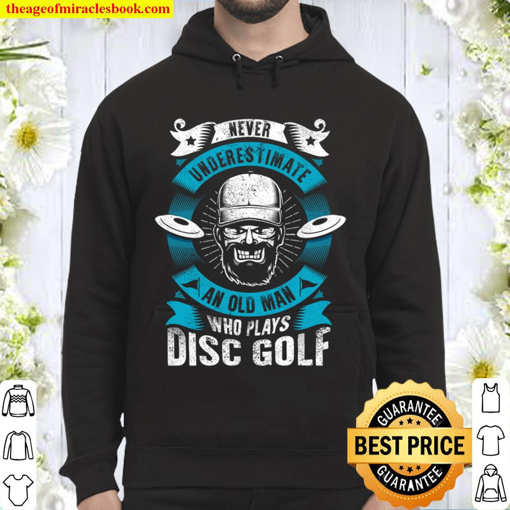 Never Underestimate An Old Man Who Plays Disc Golf Hoodie