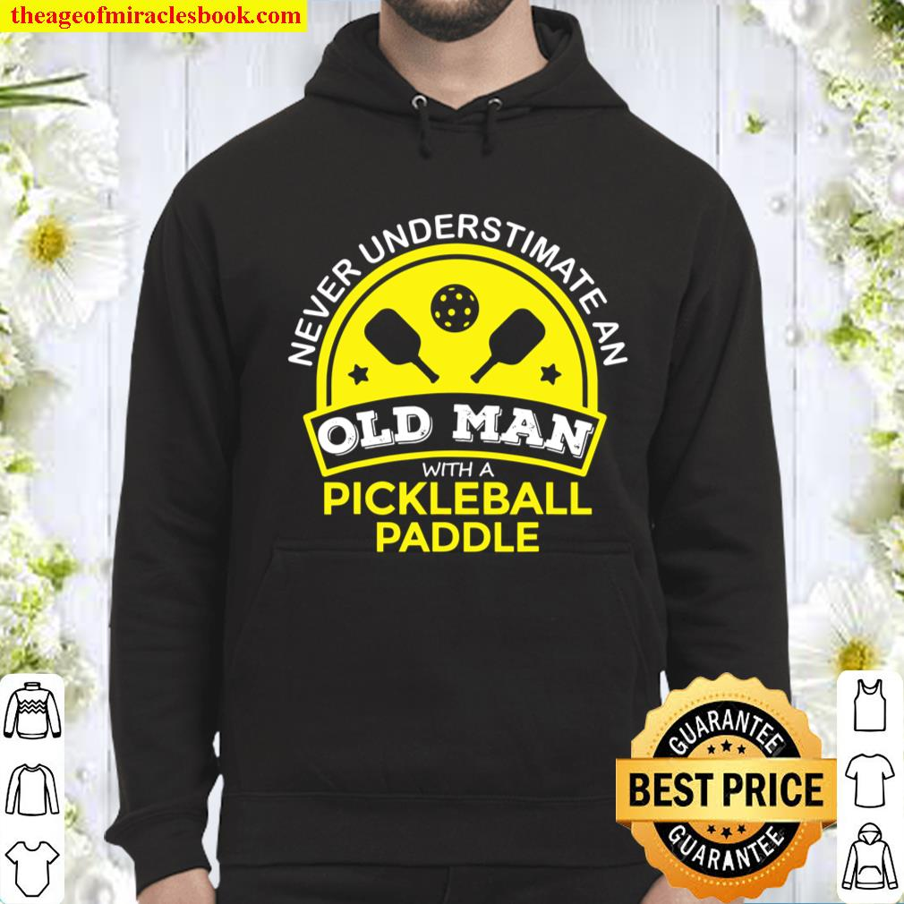 Never Underestimate Old Man with Pickleball Paddle Funny Hoodie