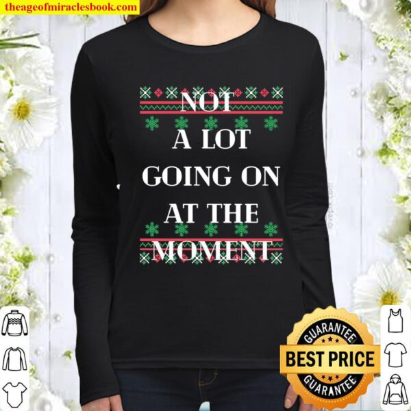 Not A Lot Going On At The Moment Ugly Christmas Women Long Sleeved