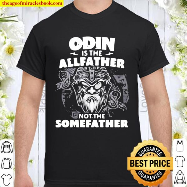 Odin Is The Allfather Not The Somefather Skull Shirt