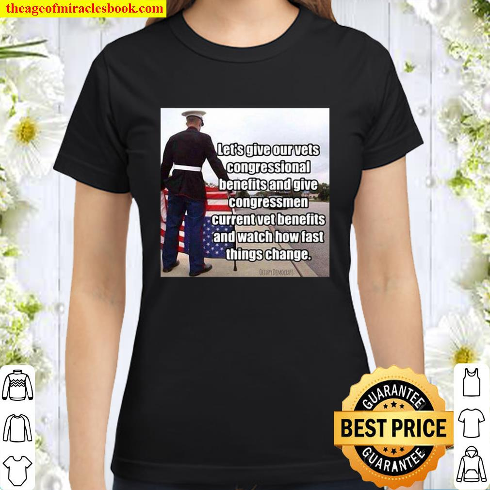 Official Let's Give Out Vets Congressional Benefits And Give Congressm Classic Women T-Shirt