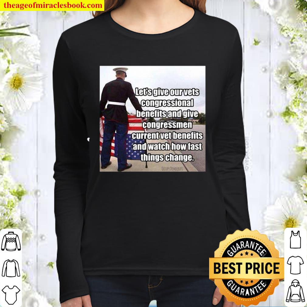 Official Let's Give Out Vets Congressional Benefits And Give Congressm Women Long Sleeved