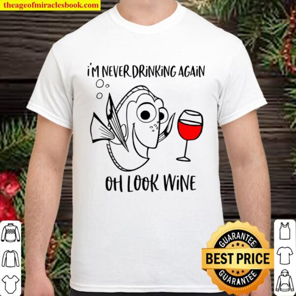 Oh look Wine T Shirt - I_m never drinking again Shirt