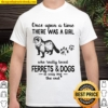 Once Upon A Time There Was A Girl Who Really Loved Ferrets And Dogs It Shirt