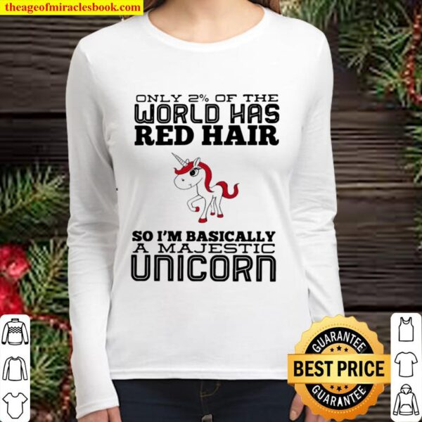 Only 2_ Of The World Has Red Hair So I'm Basically A Majestic Unicorn Women Long Sleeved