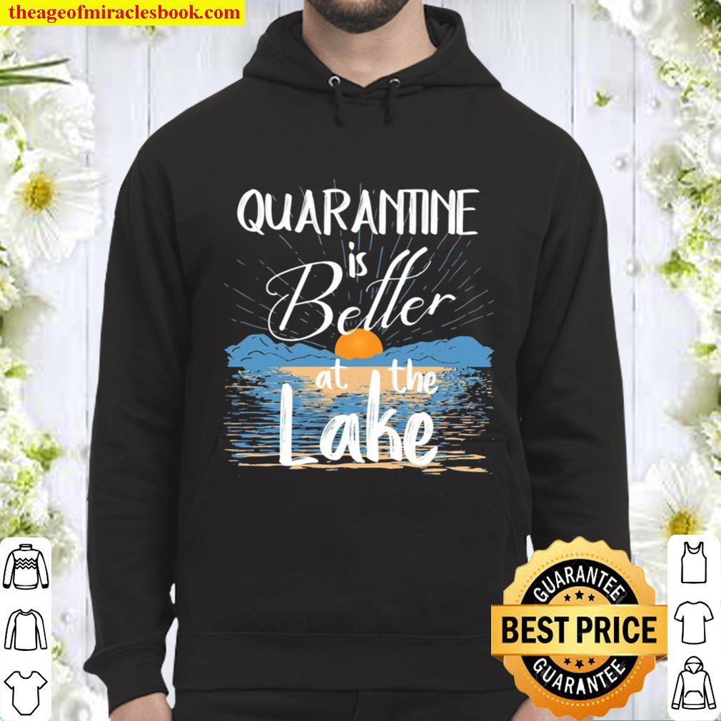 Quarantine Is Better At The Lake House Gifts Decor Lake Life Hoodie