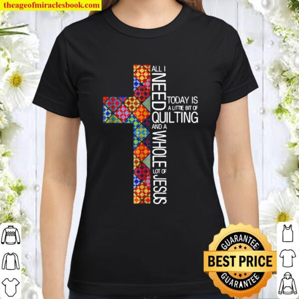 Quilting And A Whole Lot Of Jesus Classic Women T-Shirt
