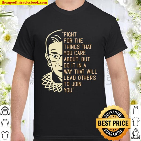 Rbg Ruth Bader Ginsberg Fight For The Things You Care About Shirt