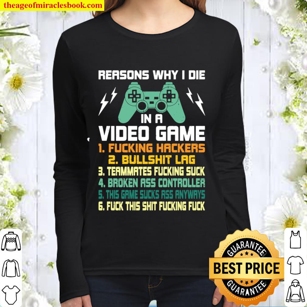 Reasons Why I Die in A Video Game Video Gamer Gaming Gift Women Long Sleeved